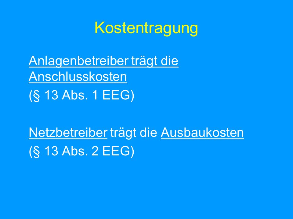Kostentragung Anlagenbetreiber trägt die Anschlusskosten (§ 13 Abs.
