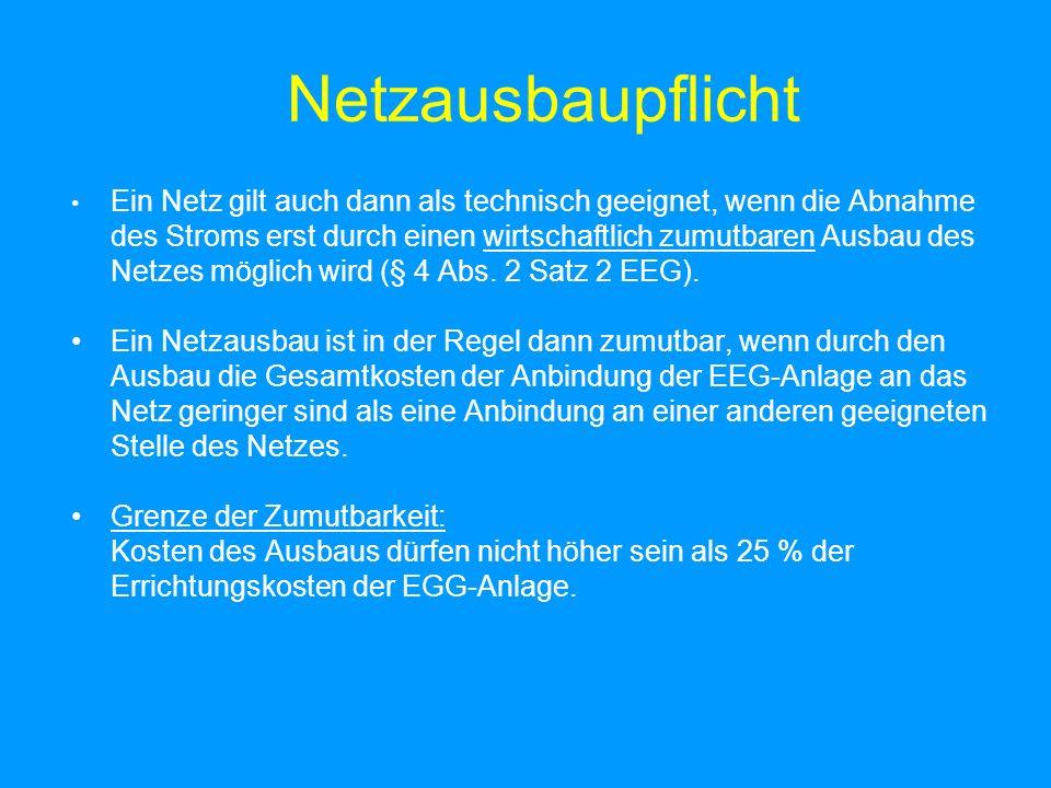 Netzausbaupflicht Ein Netz gilt auch dann als technisch geeignet, wenn die Abnahme des Stroms erst durch einen wirtschaftlich zumutbaren Ausbau des Netzes möglich wird (§ 4 Abs.