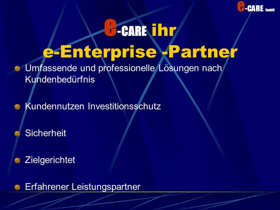 e -CARE GmbH Das realisieren wir mit.. Ingenieuren mit Erfahrung und Fachwissen differenziertem / spezialisiertem Technologie Wissen Produkte Know-How