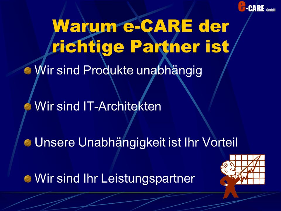 e -CARE GmbH e -care als Lösungsanbieter IT Engineering Consulting Kunden Office Engineering Solutions Support Security Netzwerk Engineering Solutions Support Security e-BusinessEngineeringSolutionsSupportSecurity e – CARE GmbH externer Lösungs Partner