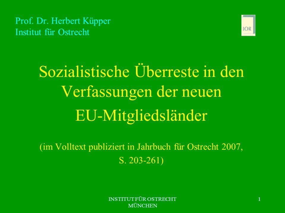 INSTITUT FÜR OSTRECHT MÜNCHEN 1 Prof. Dr. Herbert Küpper Institut für Ostrecht Sozialistische Überreste in den Verfassungen der neuen EU-Mitgliedsländ