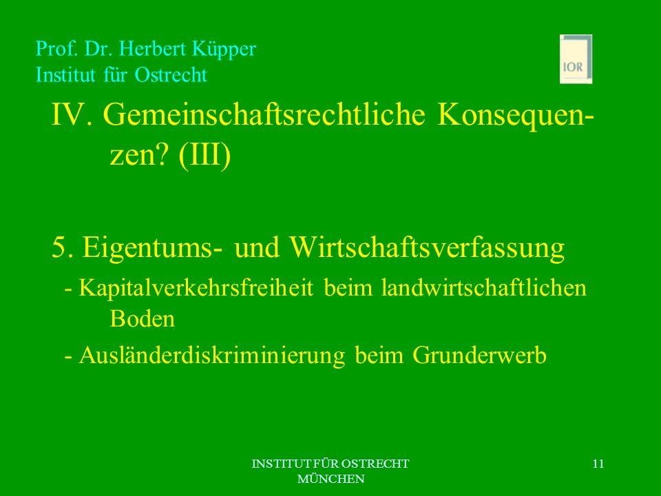 INSTITUT FÜR OSTRECHT MÜNCHEN 11 Prof. Dr. Herbert Küpper Institut für Ostrecht IV. Gemeinschaftsrechtliche Konsequen- zen? (III) 5. Eigentums- und Wi