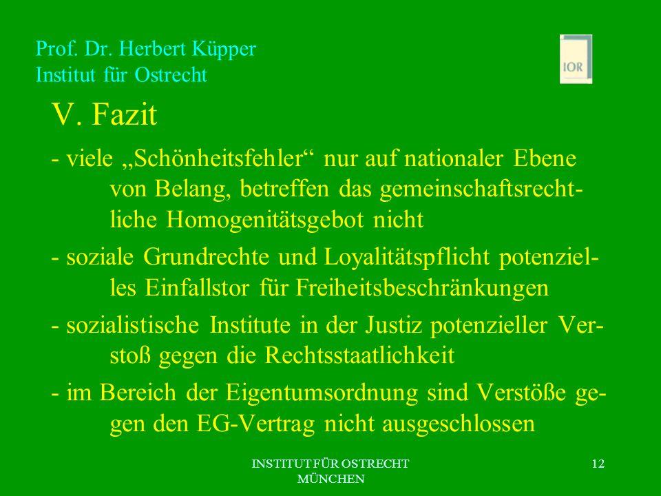 INSTITUT FÜR OSTRECHT MÜNCHEN 12 Prof. Dr. Herbert Küpper Institut für Ostrecht V. Fazit - viele Schönheitsfehler nur auf nationaler Ebene von Belang,
