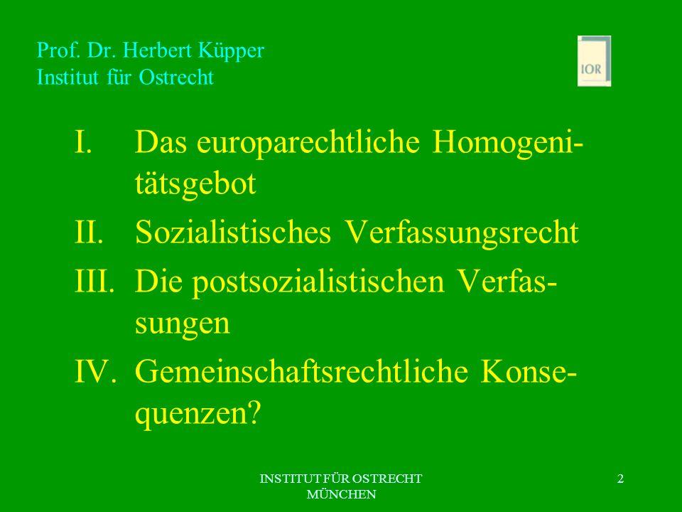 INSTITUT FÜR OSTRECHT MÜNCHEN 2 Prof. Dr. Herbert Küpper Institut für Ostrecht I.Das europarechtliche Homogeni- tätsgebot II.Sozialistisches Verfassun