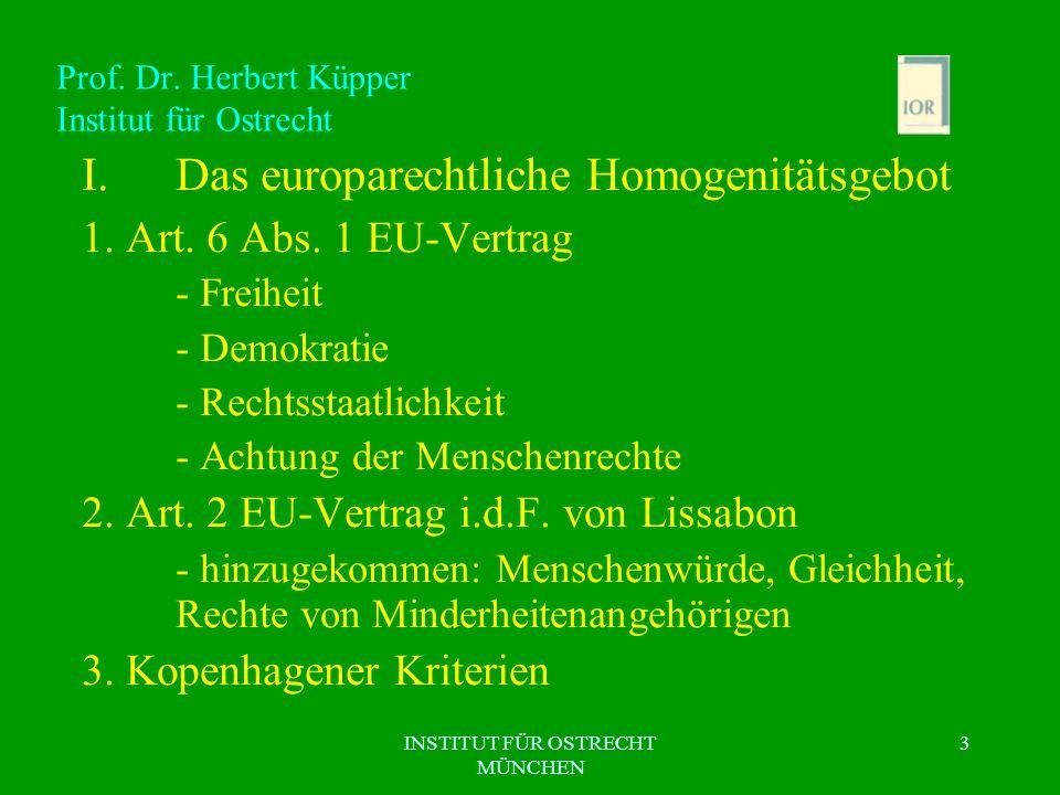 INSTITUT FÜR OSTRECHT MÜNCHEN 3 Prof. Dr. Herbert Küpper Institut für Ostrecht I.Das europarechtliche Homogenitätsgebot 1. Art. 6 Abs. 1 EU-Vertrag -
