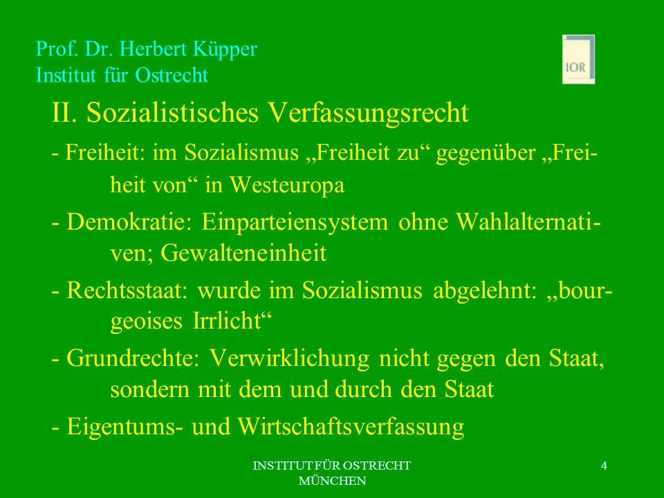 INSTITUT FÜR OSTRECHT MÜNCHEN 4 Prof. Dr. Herbert Küpper Institut für Ostrecht II. Sozialistisches Verfassungsrecht - Freiheit: im Sozialismus Freihei