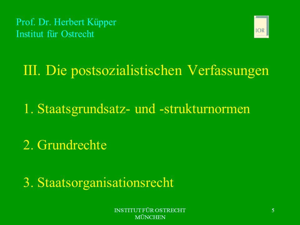 INSTITUT FÜR OSTRECHT MÜNCHEN 5 Prof. Dr. Herbert Küpper Institut für Ostrecht III. Die postsozialistischen Verfassungen 1. Staatsgrundsatz- und -stru