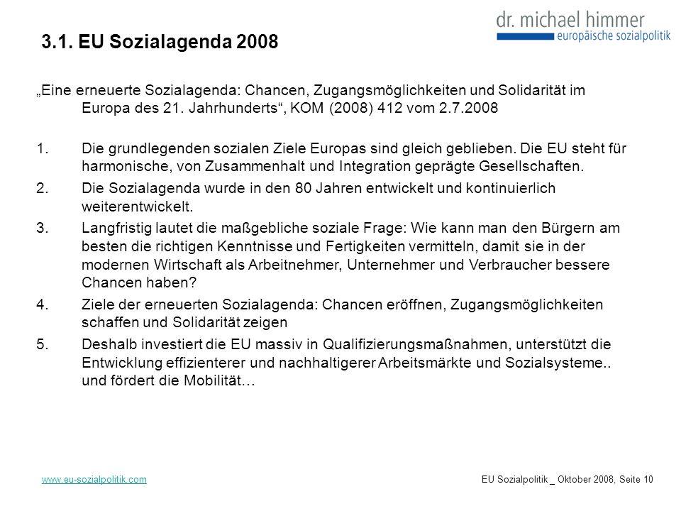 3.1. EU Sozialagenda 2008 www.eu-sozialpolitik.com Eine erneuerte Sozialagenda: Chancen, Zugangsmöglichkeiten und Solidarität im Europa des 21. Jahrhu