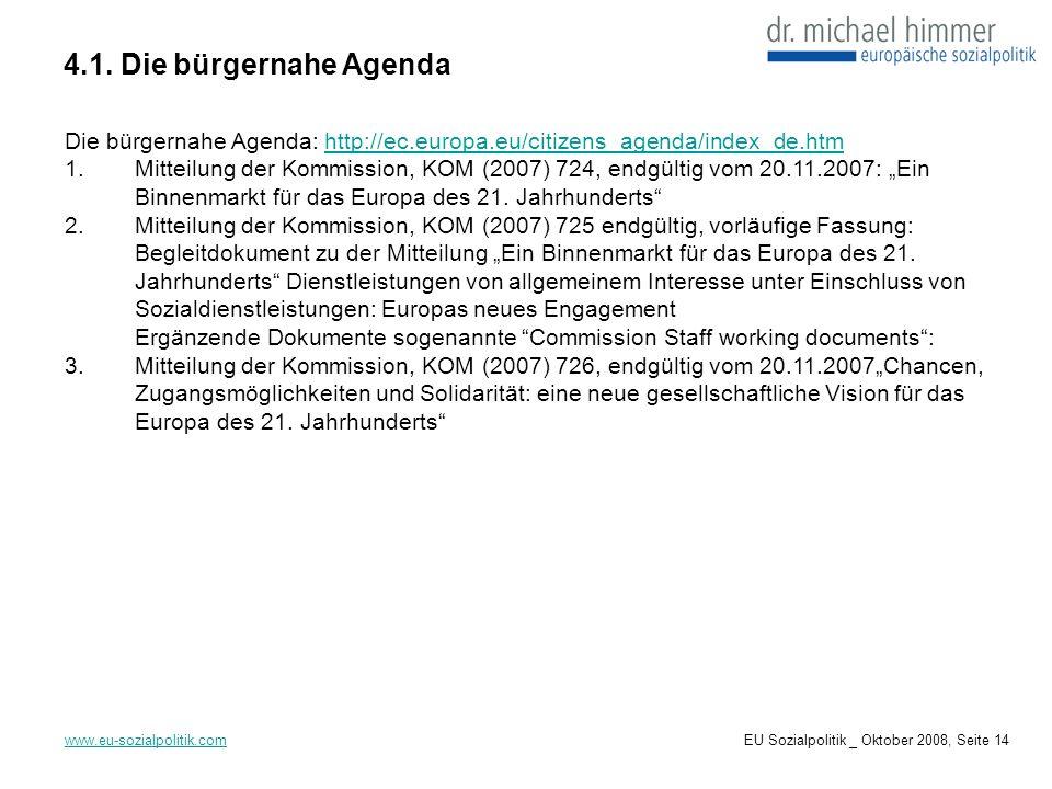4.1. Die bürgernahe Agenda www.eu-sozialpolitik.com Die bürgernahe Agenda: http://ec.europa.eu/citizens_agenda/index_de.htmhttp://ec.europa.eu/citizen