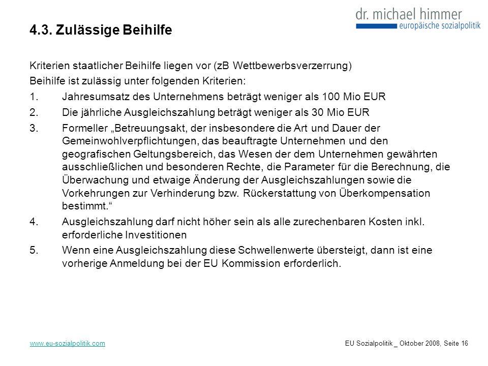 4.3. Zulässige Beihilfe www.eu-sozialpolitik.com Kriterien staatlicher Beihilfe liegen vor (zB Wettbewerbsverzerrung) Beihilfe ist zulässig unter folg