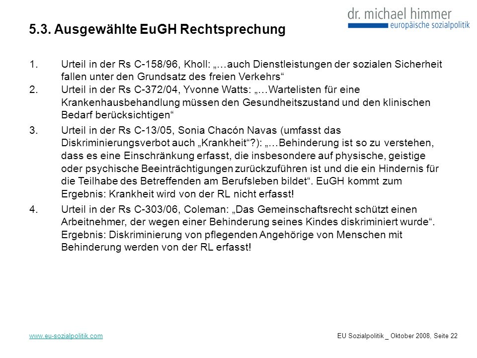 5.3. Ausgewählte EuGH Rechtsprechung www.eu-sozialpolitik.com 1.Urteil in der Rs C-158/96, Kholl: …auch Dienstleistungen der sozialen Sicherheit falle