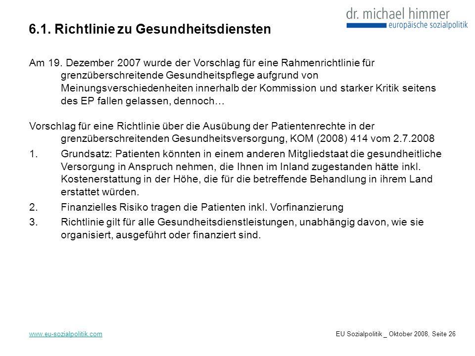 6.1. Richtlinie zu Gesundheitsdiensten www.eu-sozialpolitik.com Am 19. Dezember 2007 wurde der Vorschlag für eine Rahmenrichtlinie für grenzüberschrei