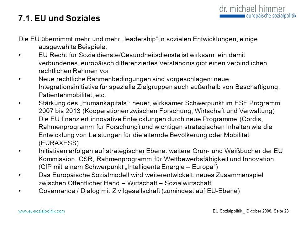 7.1. EU und Soziales www.eu-sozialpolitik.com Die EU übernimmt mehr und mehr leadership in sozialen Entwicklungen, einige ausgewählte Beispiele: EU Re