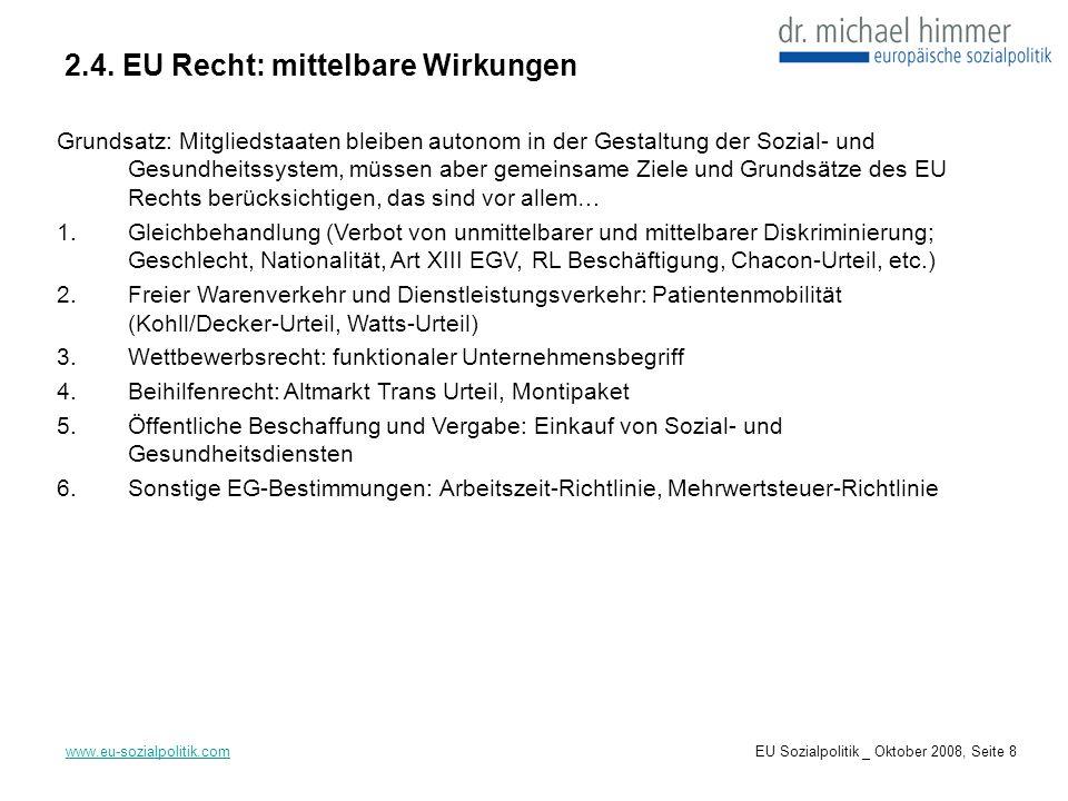 2.4. EU Recht: mittelbare Wirkungen www.eu-sozialpolitik.com Grundsatz: Mitgliedstaaten bleiben autonom in der Gestaltung der Sozial- und Gesundheitss
