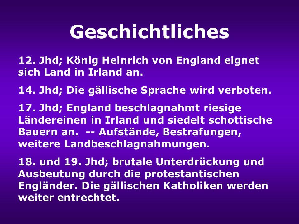 Geschichtliches 12.Jhd; König Heinrich von England eignet sich Land in Irland an.