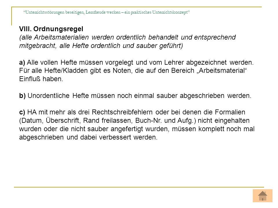 VIII. Ordnungsregel (alle Arbeitsmaterialien werden ordentlich behandelt und entsprechend mitgebracht, alle Hefte ordentlich und sauber geführt) a) Al