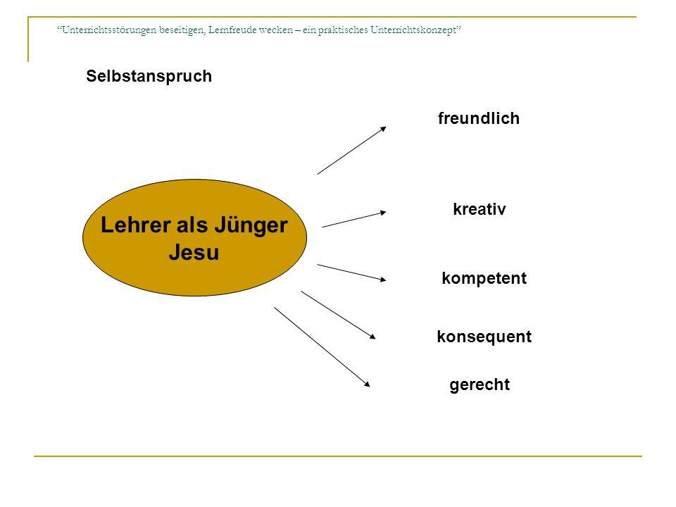 Lehrer als Jünger Jesu freundlich kompetent gerecht konsequent kreativ Selbstanspruch
