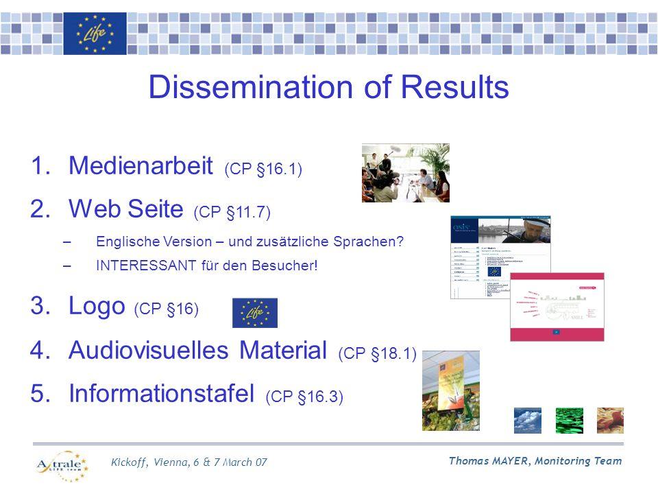 Kickoff, Vienna, 6 & 7 March 07 Thomas MAYER, Monitoring Team Dissemination of Results 1.Medienarbeit (CP §16.1) 2.Web Seite (CP §11.7) –Englische Version – und zusätzliche Sprachen.