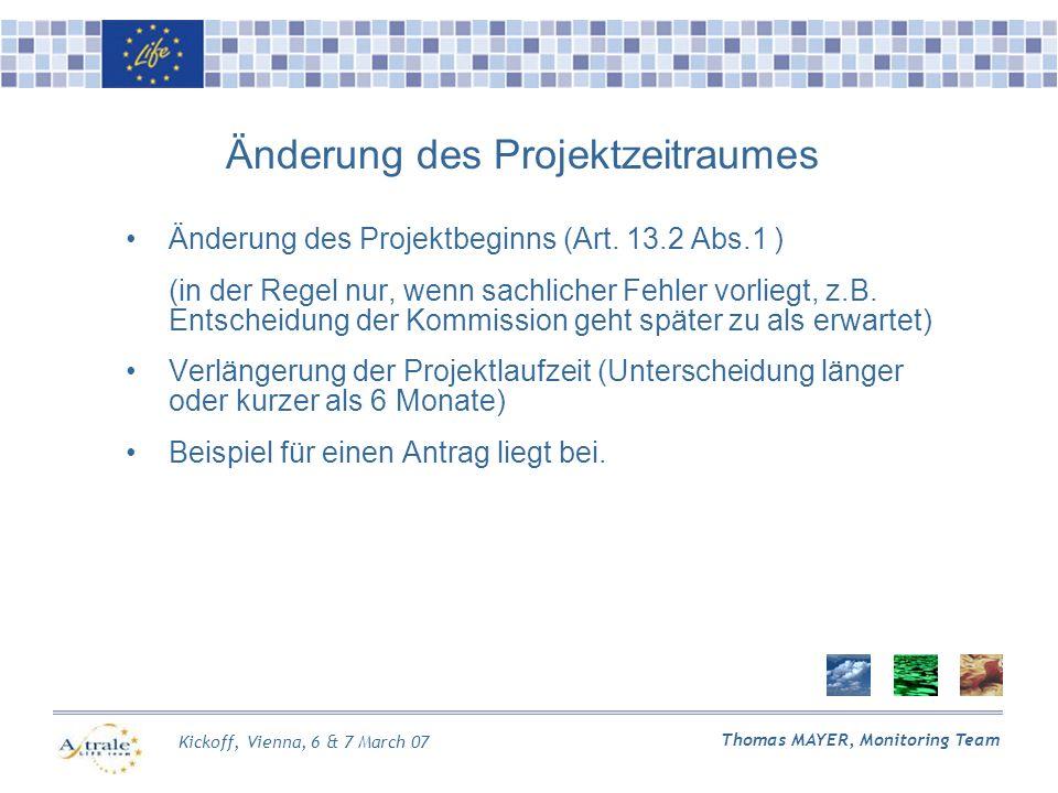 Kickoff, Vienna, 6 & 7 March 07 Thomas MAYER, Monitoring Team Änderung des Projektzeitraumes Änderung des Projektbeginns (Art.
