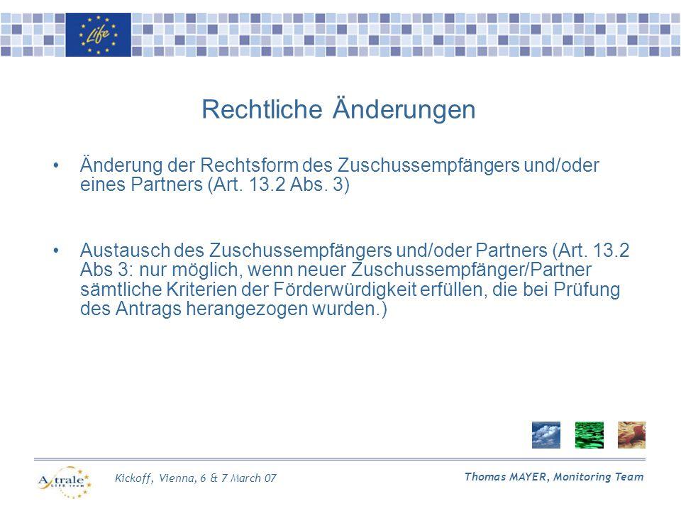 Kickoff, Vienna, 6 & 7 March 07 Thomas MAYER, Monitoring Team Rechtliche Änderungen Änderung der Rechtsform des Zuschussempfängers und/oder eines Partners (Art.