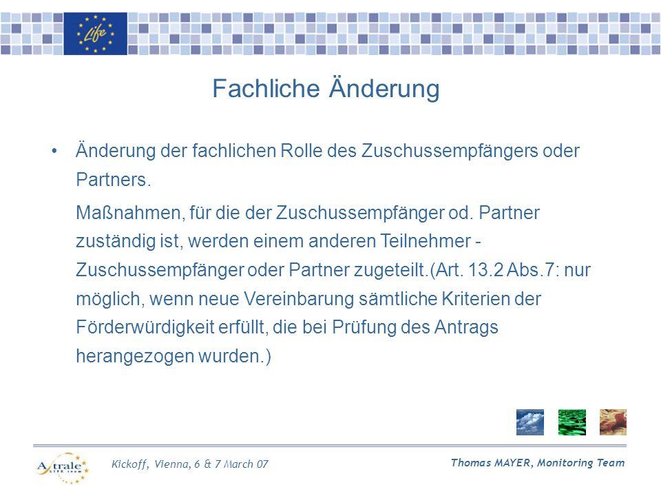 Kickoff, Vienna, 6 & 7 March 07 Thomas MAYER, Monitoring Team Fachliche Änderung Änderung der fachlichen Rolle des Zuschussempfängers oder Partners.