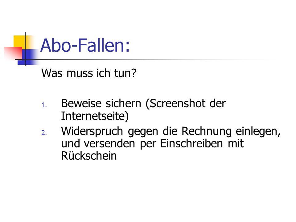 Abo-Fallen: Was muss ich tun? 1. Beweise sichern (Screenshot der Internetseite) 2. Widerspruch gegen die Rechnung einlegen, und versenden per Einschre