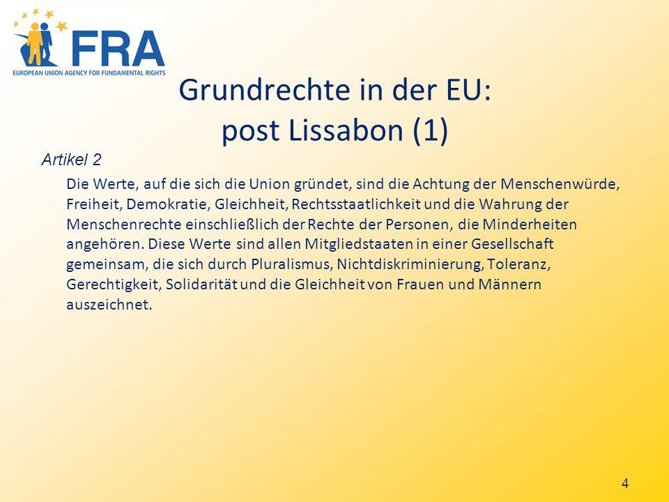 4 Grundrechte in der EU: post Lissabon (1) Artikel 2 Die Werte, auf die sich die Union gründet, sind die Achtung der Menschenwürde, Freiheit, Demokratie, Gleichheit, Rechtsstaatlichkeit und die Wahrung der Menschenrechte einschließlich der Rechte der Personen, die Minderheiten angehören.