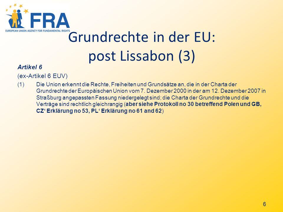 6 Grundrechte in der EU: post Lissabon (3) Artikel 6 (ex-Artikel 6 EUV) (1)Die Union erkennt die Rechte, Freiheiten und Grundsätze an, die in der Charta der Grundrechte der Europäischen Union vom 7.