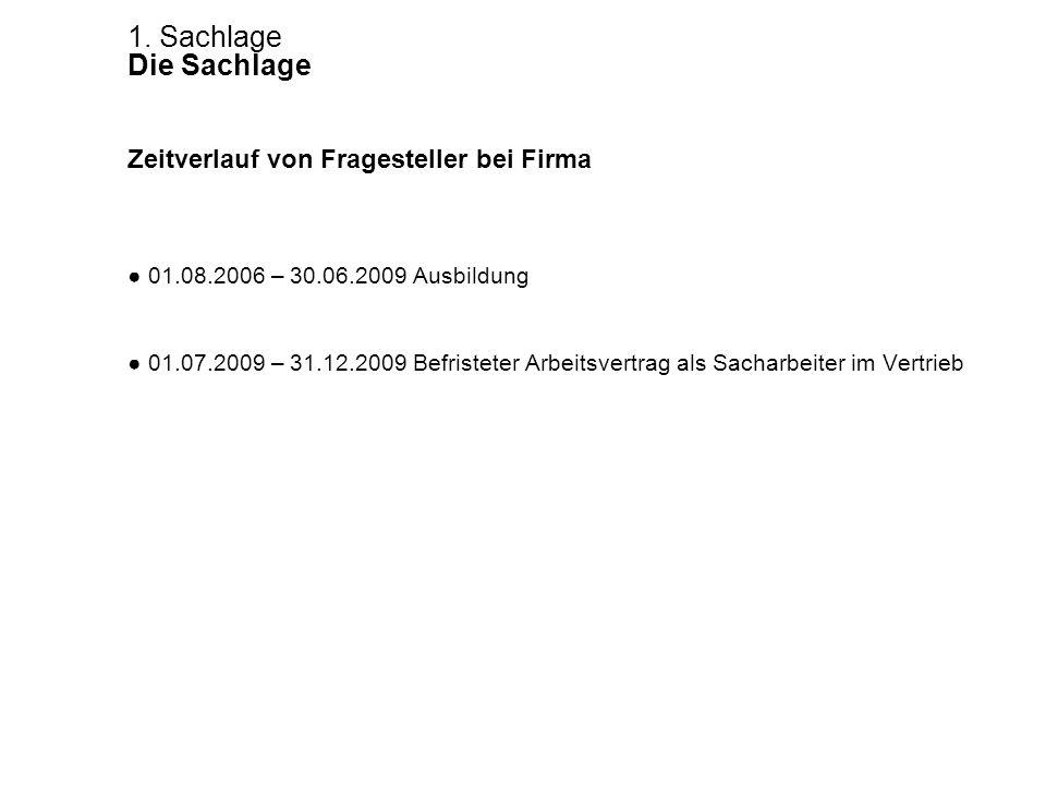 Zeitverlauf von Fragesteller bei Firma 01.08.2006 – 30.06.2009 Ausbildung 01.07.2009 – 31.12.2009 Befristeter Arbeitsvertrag als Sacharbeiter im Vertr