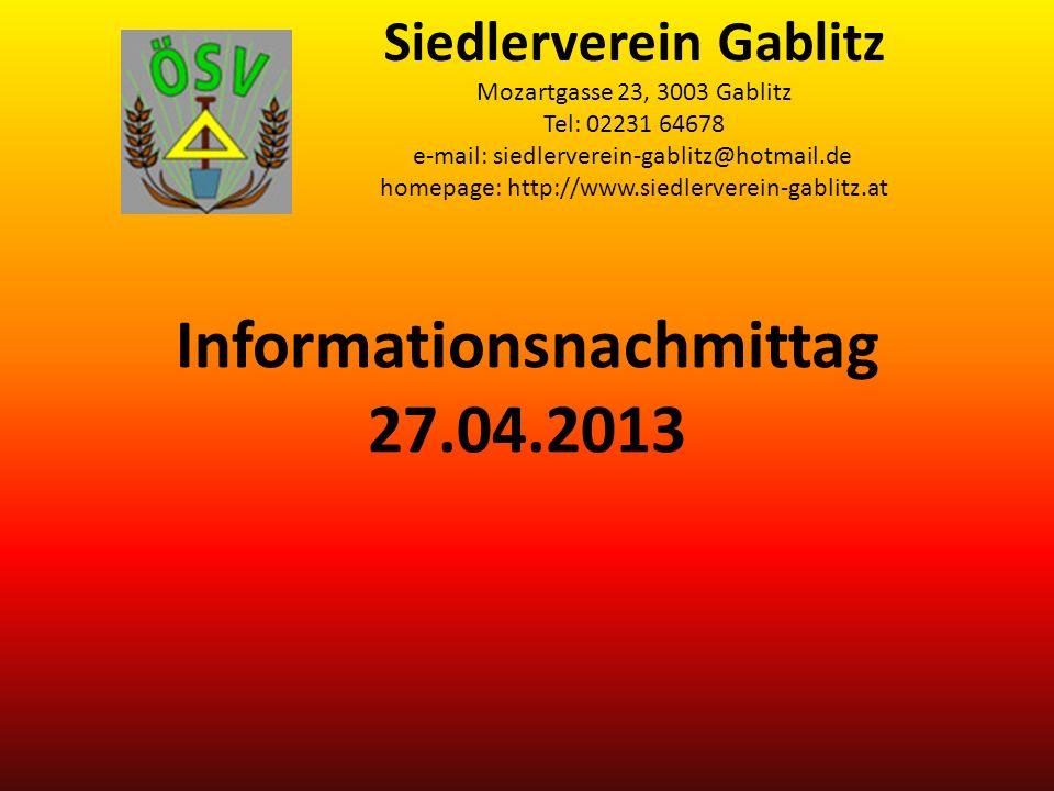 Informationsnachmittag 27.04.2013 Siedlerverein Gablitz Mozartgasse 23, 3003 Gablitz Tel: 02231 64678 e-mail: siedlerverein-gablitz@hotmail.de homepage: http://www.siedlerverein-gablitz.at