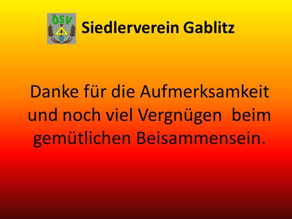 Siedlerverein Gablitz Danke für die Aufmerksamkeit und noch viel Vergnügen beim gemütlichen Beisammensein.