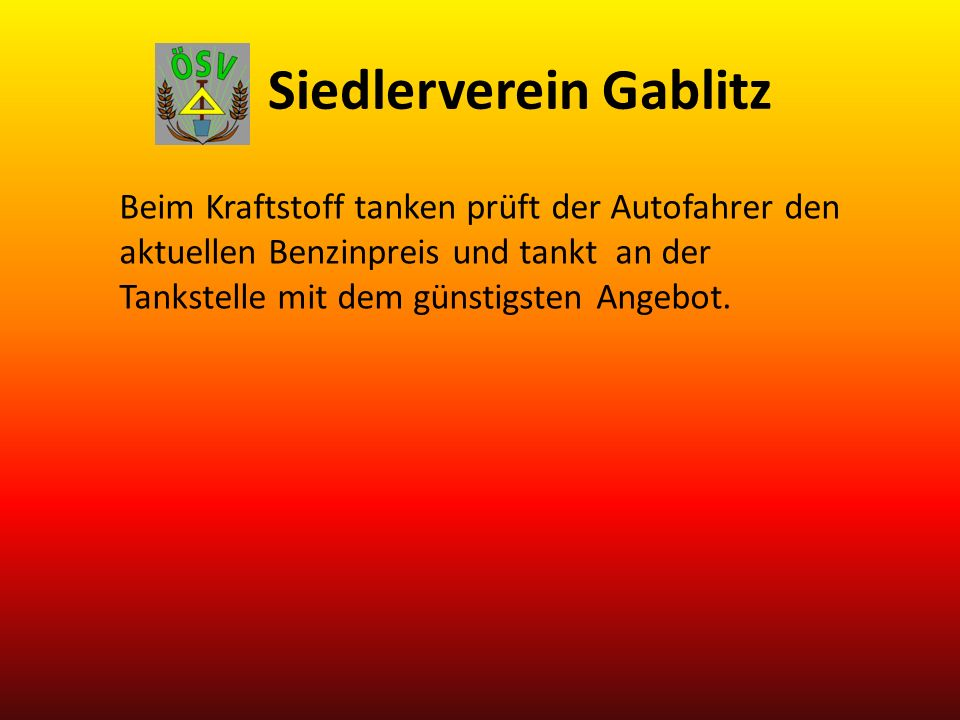 Siedlerverein Gablitz Beim Kraftstoff tanken prüft der Autofahrer den aktuellen Benzinpreis und tankt an der Tankstelle mit dem günstigsten Angebot.