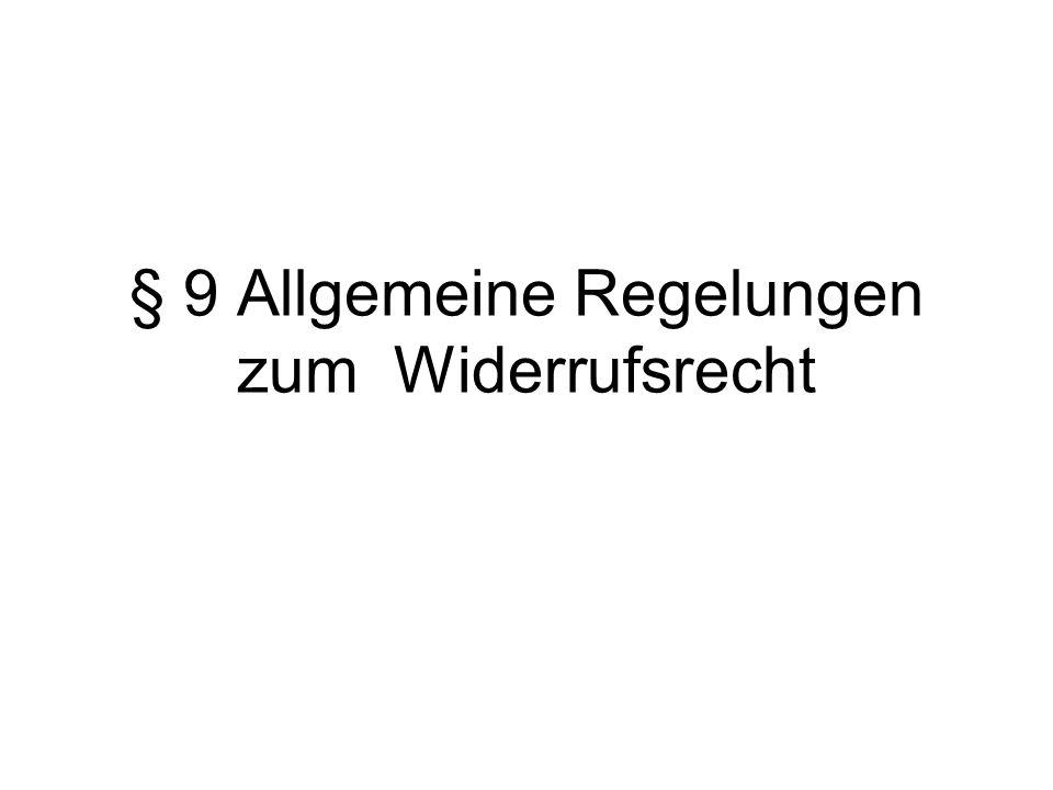 § 9 Allgemeine Regelungen zum Widerrufsrecht