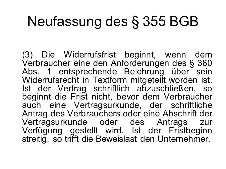 Neufassung des § 355 BGB (3) Die Widerrufsfrist beginnt, wenn dem Verbraucher eine den Anforderungen des § 360 Abs. 1 entsprechende Belehrung über sei