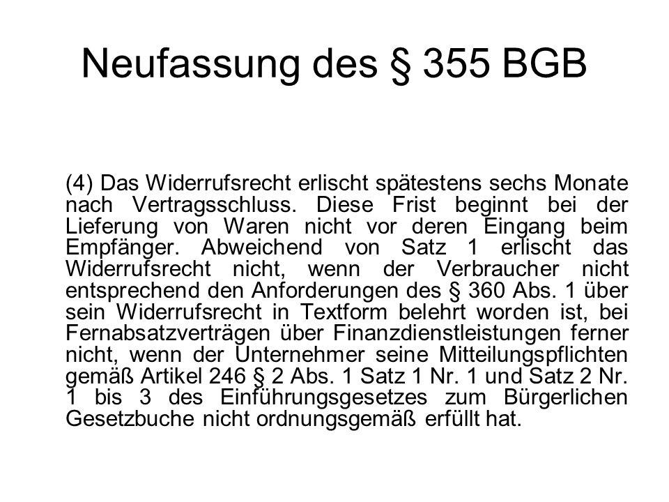 Neufassung des § 355 BGB (4) Das Widerrufsrecht erlischt spätestens sechs Monate nach Vertragsschluss. Diese Frist beginnt bei der Lieferung von Waren