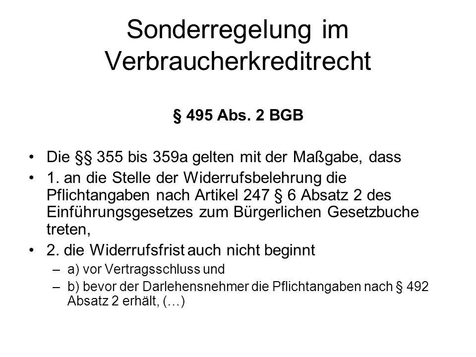 Sonderregelung im Verbraucherkreditrecht § 495 Abs. 2 BGB Die §§ 355 bis 359a gelten mit der Maßgabe, dass 1. an die Stelle der Widerrufsbelehrung die
