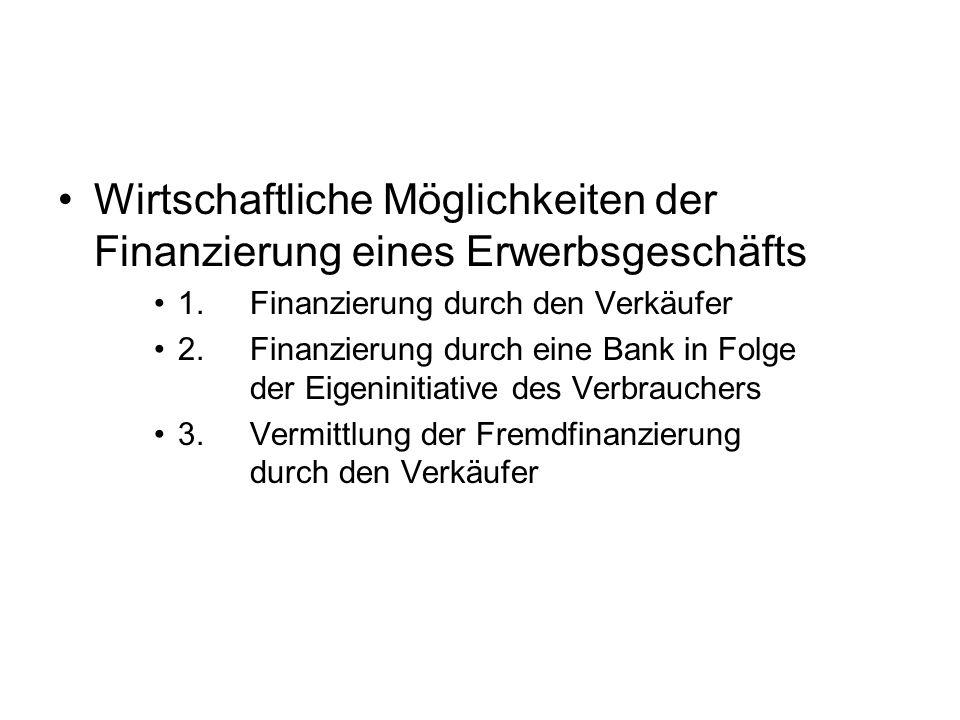Wirtschaftliche Möglichkeiten der Finanzierung eines Erwerbsgeschäfts 1. Finanzierung durch den Verkäufer 2. Finanzierung durch eine Bank in Folge der