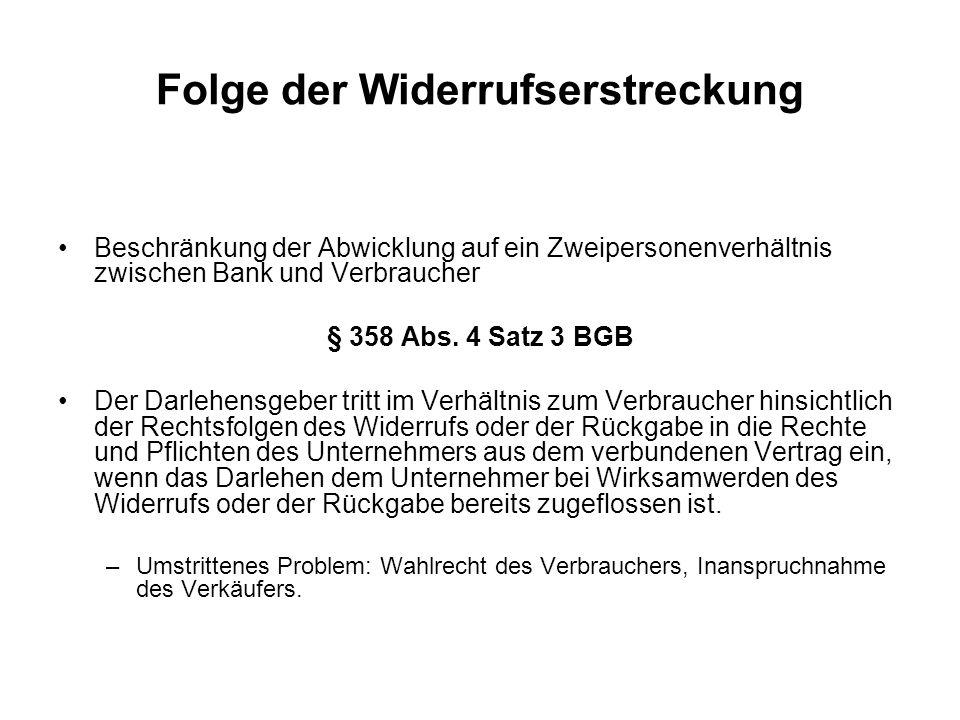 Folge der Widerrufserstreckung Beschränkung der Abwicklung auf ein Zweipersonenverhältnis zwischen Bank und Verbraucher § 358 Abs. 4 Satz 3 BGB Der Da