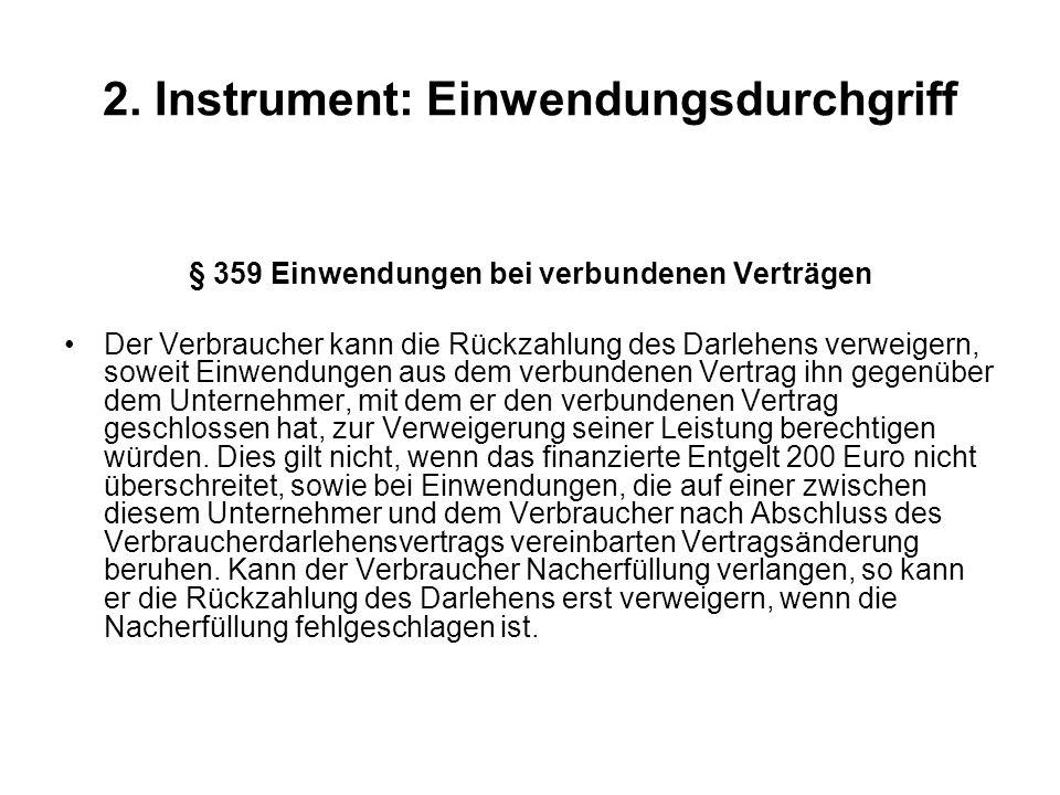 2. Instrument: Einwendungsdurchgriff § 359 Einwendungen bei verbundenen Verträgen Der Verbraucher kann die Rückzahlung des Darlehens verweigern, sowei
