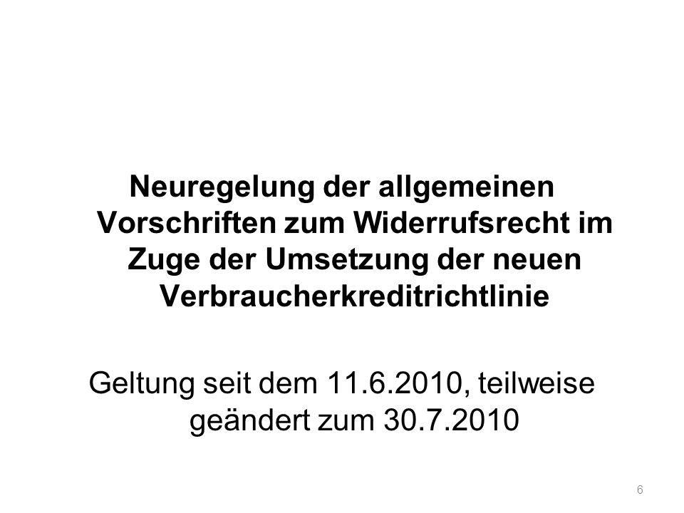Neuregelung der allgemeinen Vorschriften zum Widerrufsrecht im Zuge der Umsetzung der neuen Verbraucherkreditrichtlinie Geltung seit dem 11.6.2010, te