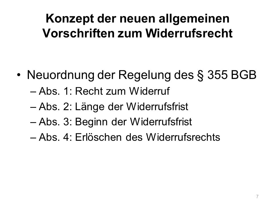 Konzept der neuen allgemeinen Vorschriften zum Widerrufsrecht Neuordnung der Regelung des § 355 BGB –Abs. 1: Recht zum Widerruf –Abs. 2: Länge der Wid