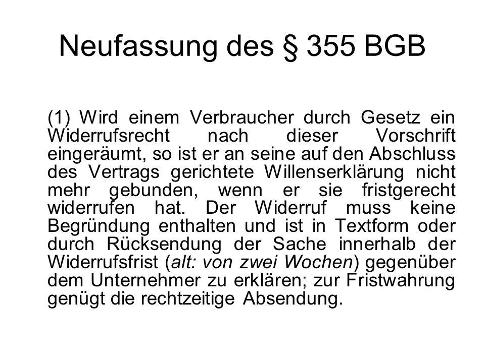 Neufassung des § 355 BGB (1) Wird einem Verbraucher durch Gesetz ein Widerrufsrecht nach dieser Vorschrift eingeräumt, so ist er an seine auf den Absc