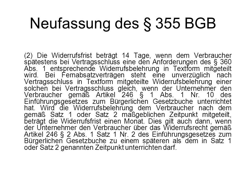 Neufassung des § 355 BGB (2) Die Widerrufsfrist beträgt 14 Tage, wenn dem Verbraucher spätestens bei Vertragsschluss eine den Anforderungen des § 360