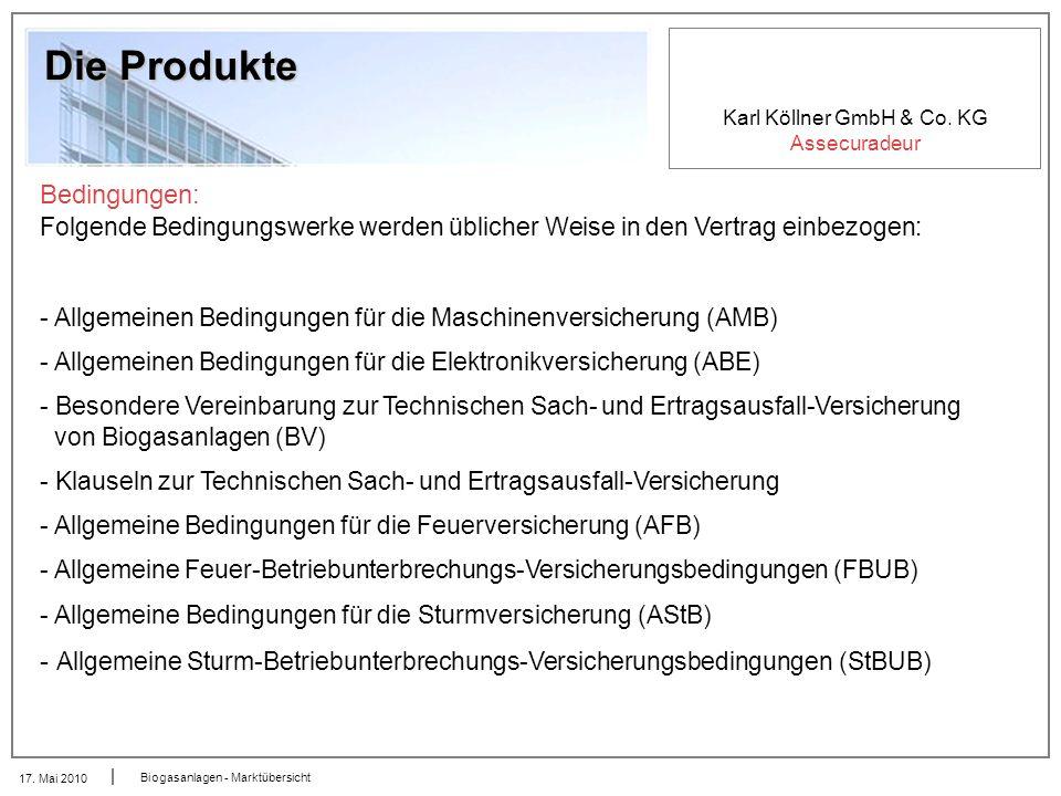 Karl Köllner GmbH & Co. KG Assecuradeur 17. Mai 2010 Biogasanlagen - Marktübersicht Die Produkte Bedingungen: Folgende Bedingungswerke werden üblicher