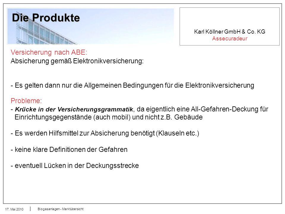 Karl Köllner GmbH & Co. KG Assecuradeur 17. Mai 2010 Biogasanlagen - Marktübersicht Die Produkte Versicherung nach ABE: Absicherung gemäß Elektronikve