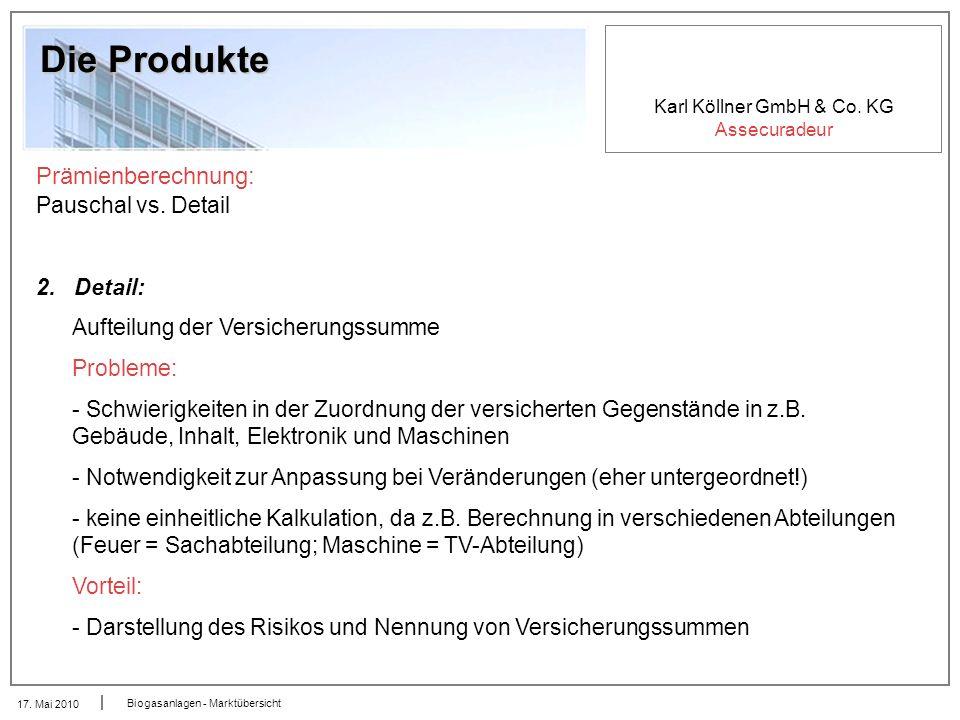 Karl Köllner GmbH & Co. KG Assecuradeur 17. Mai 2010 Biogasanlagen - Marktübersicht Die Produkte Prämienberechnung: Pauschal vs. Detail 2. Detail: Auf