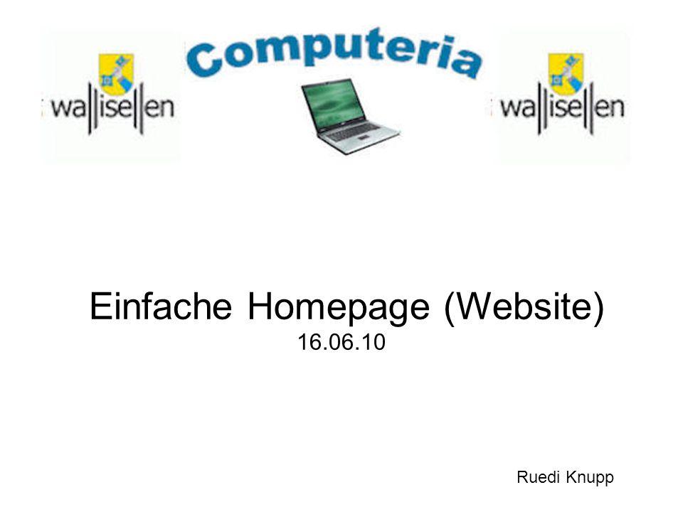 Einfache Homepage (Website) 16.06.10 Ruedi Knupp
