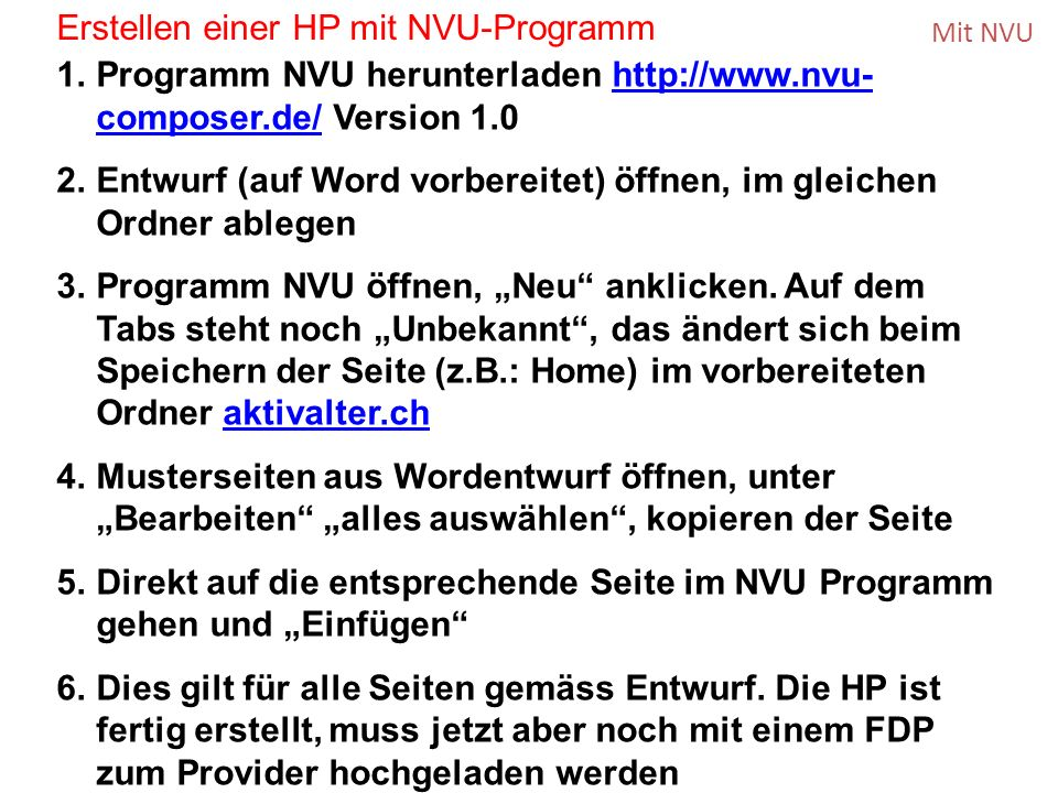 Mit NVU 1.Programm NVU herunterladen http://www.nvu- composer.de/ Version 1.0http://www.nvu- composer.de/ 2.Entwurf (auf Word vorbereitet) öffnen, im gleichen Ordner ablegen 3.Programm NVU öffnen, Neu anklicken.