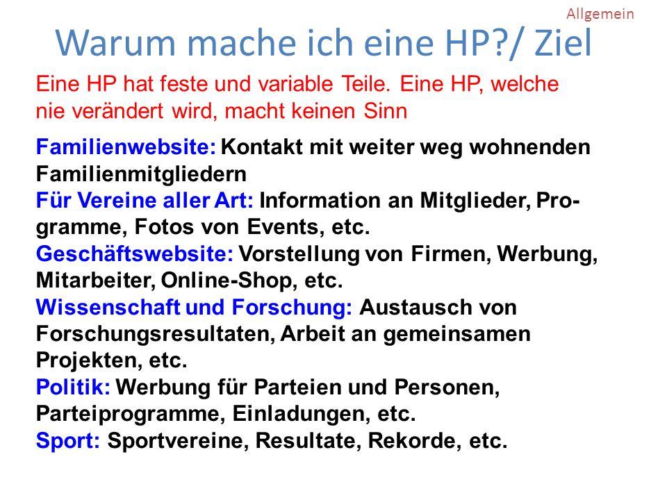 Warum mache ich eine HP / Ziel Allgemein Familienwebsite: Kontakt mit weiter weg wohnenden Familienmitgliedern Für Vereine aller Art: Information an Mitglieder, Pro- gramme, Fotos von Events, etc.
