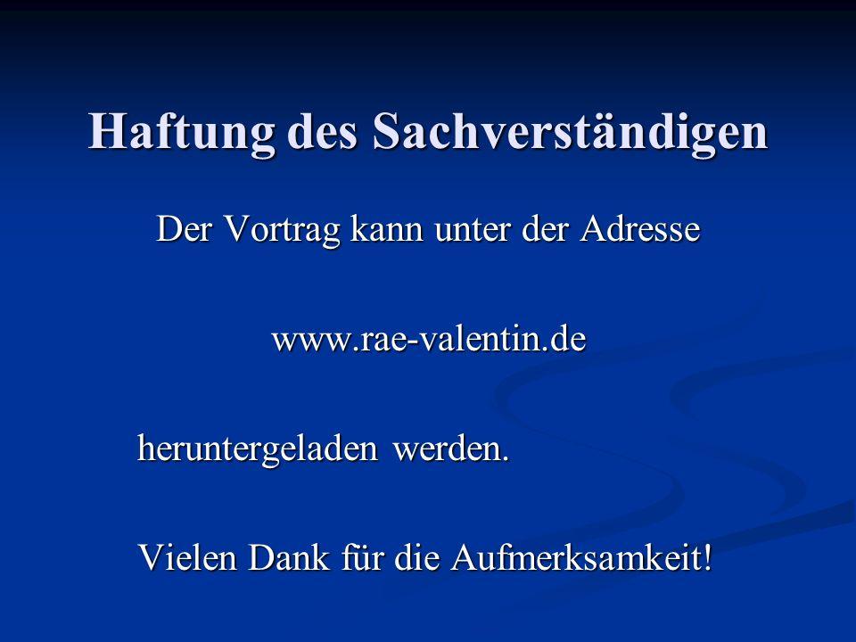Haftung des Sachverständigen Der Vortrag kann unter der Adresse www.rae-valentin.de heruntergeladen werden.